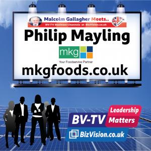 Philip Mayling of MKG Foods on BizVision BV-TV Leadership Matters Show