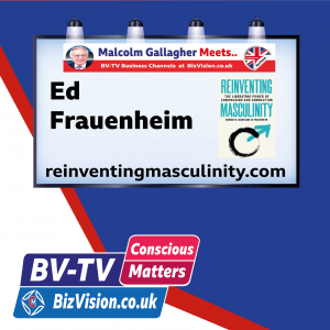 It's time to reinvent masculinity says author Ed Frauenheim on BV-TV Conscious Matters Show