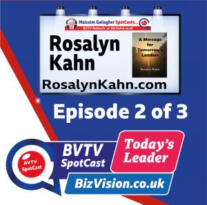 Rosalyn Kahn ep. 2 of BVTV spotCast Trilogy at Bizvision.co.uk