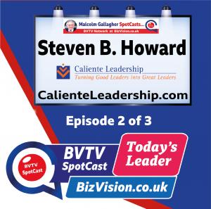 Ep. 2 of Steven Howard Leadership Trilogy on BVTV spotCast at Bizvision.co.uk